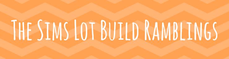 The Sims Lot BuildRamblings