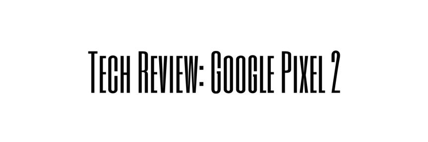 Tech Review: Google Pixel2