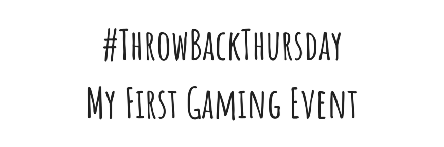 Throwback Thursday: My First GamingEvent