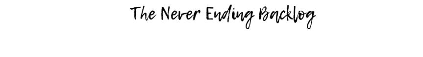 The Never EndingBacklog