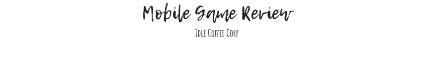 Mobile Game Review: Idle CoffeeCorp