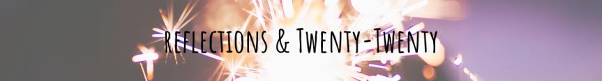 Reflections & Twenty-Twenty