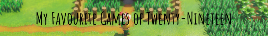 My Favourite Games ofTwenty-Nineteen