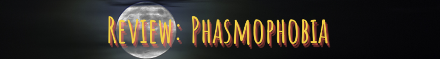 Game Review: Phasmophobia